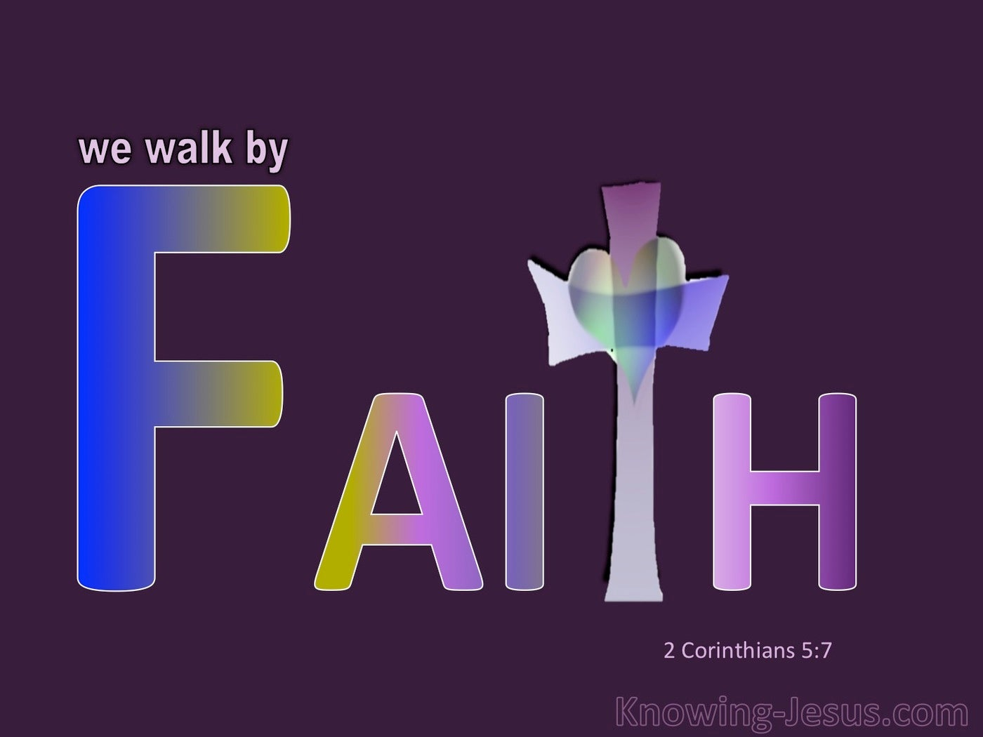 2 Corinthians 5:7 Walk By Faith And Not Sight  (purple)